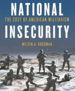 National Insecurity: Cost of American Militarism by Mel Goodman